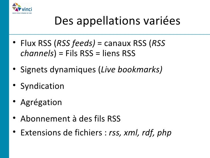 Des appellations variées• Flux RSS (RSS feeds) = canaux RSS (RSS  channels) = Fils RSS = liens RSS• Signets dynamiques (Li...