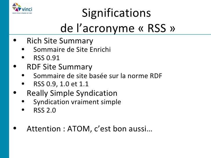 Significations                 de l'acronyme « RSS »•       Rich Site Summary    •    Sommaire de Site Enrichi    •    RSS...