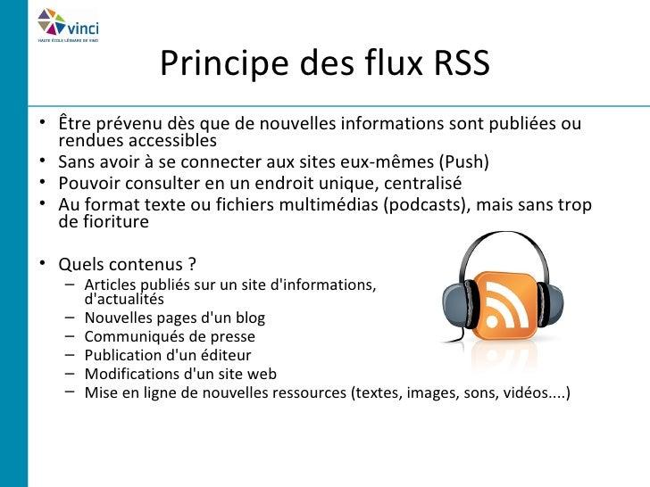 Principe des flux RSS• Être prévenu dès que de nouvelles informations sont publiées ou  rendues accessibles• Sans avoir à ...