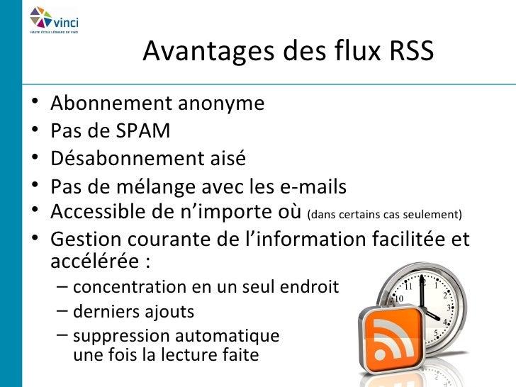 Avantages des flux RSS•   Abonnement anonyme•   Pas de SPAM•   Désabonnement aisé•   Pas de mélange avec les e-mails•   Ac...