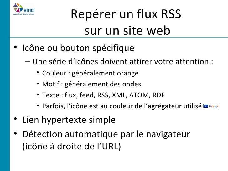 Repérer un flux RSS                    sur un site web• Icône ou bouton spécifique  – Une série d'icônes doivent attirer v...