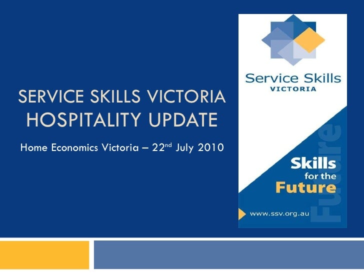 SERVICE SKILLS VICTORIA HOSPITALITY UPDATE Home Economics Victoria – 22 nd  July 2010