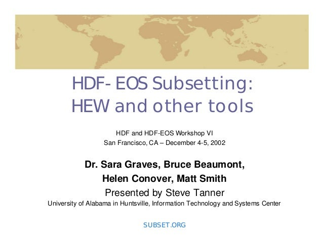 HDF-EOS Subsetting: HEW and other tools HDF and HDF-EOS Workshop VI San Francisco, CA – December 4-5, 2002  Dr. Sara Grave...