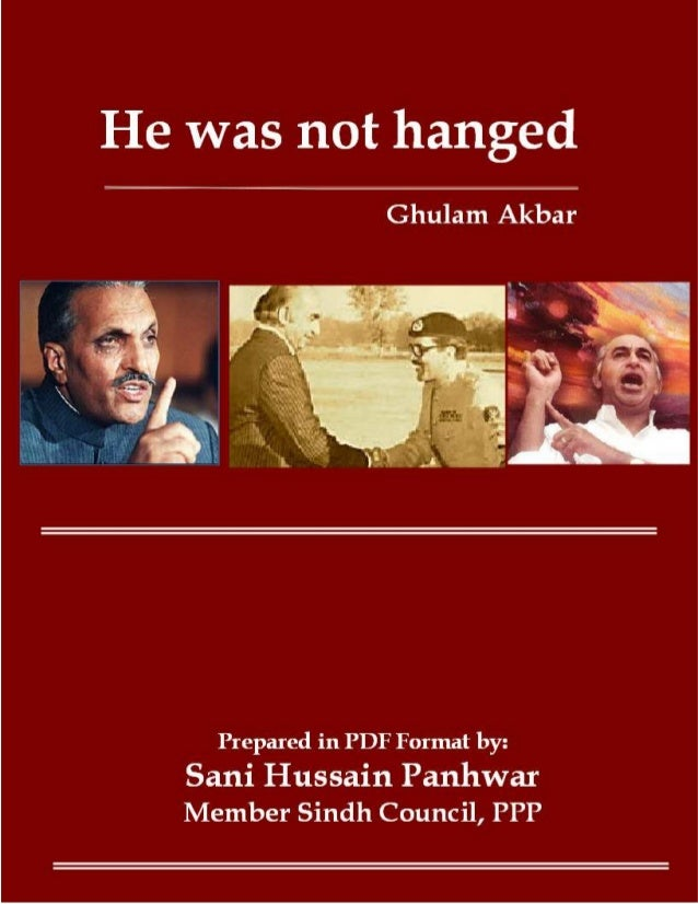He was not hanged Copyright © www.bhutto.org 1 He was not hanged Ghulam Akbar Reproduced by Sani Hussain Panhwar Member Si...