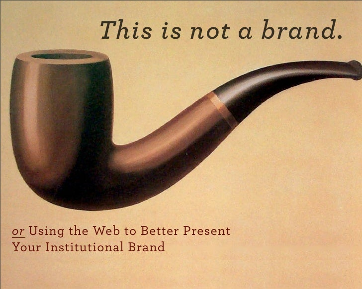 This is not a brand.     or Using the Web to Better Present Your Institutional Brand      mStoner