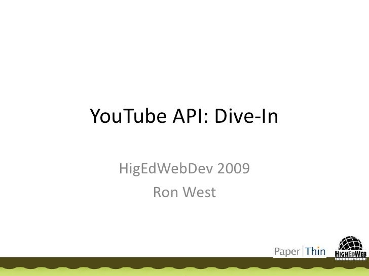 YouTube API: Dive-In<br />HigEdWebDev 2009<br />Ron West<br />