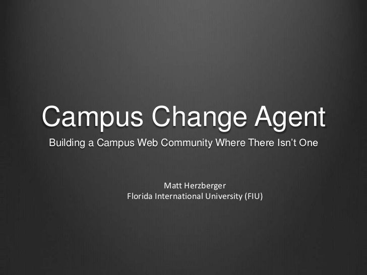 Campus Change AgentBuilding a Campus Web Community Where There Isn't One                          Matt Herzberger         ...