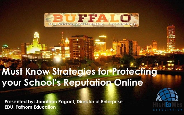 Must Know Strategies for Protecting your School's Reputation Online Presented by: Jonathan Pogact, Director of Enterprise ...