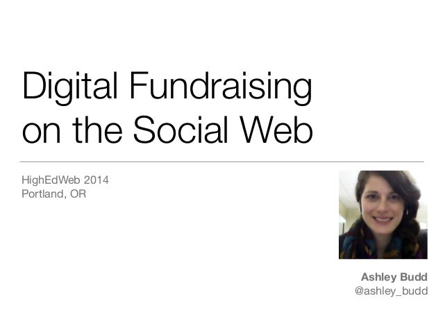 Digital Fundraising  on the Social Web  HighEdWeb 2014  Portland, OR  Ashley Budd  @ashley_budd