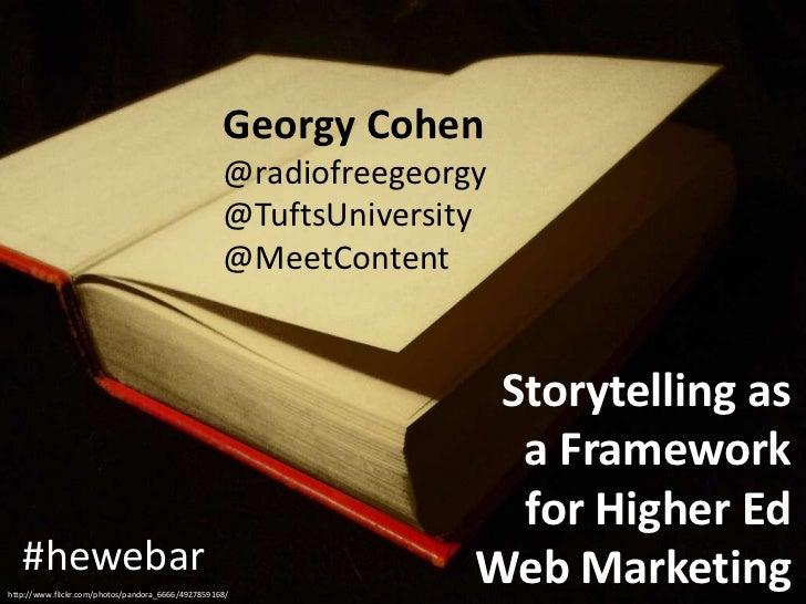 Georgy Cohen<br />@radiofreegeorgy<br />@TuftsUniversity<br />@MeetContent<br />Storytelling as<br /> a Framework<br />for...