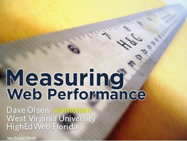 MeasuringWeb PerformanceDave Olsen, @dmolsenWest Virginia UniversityHighEdWeb Floridahttp://flic.kr/p/7A8xxN