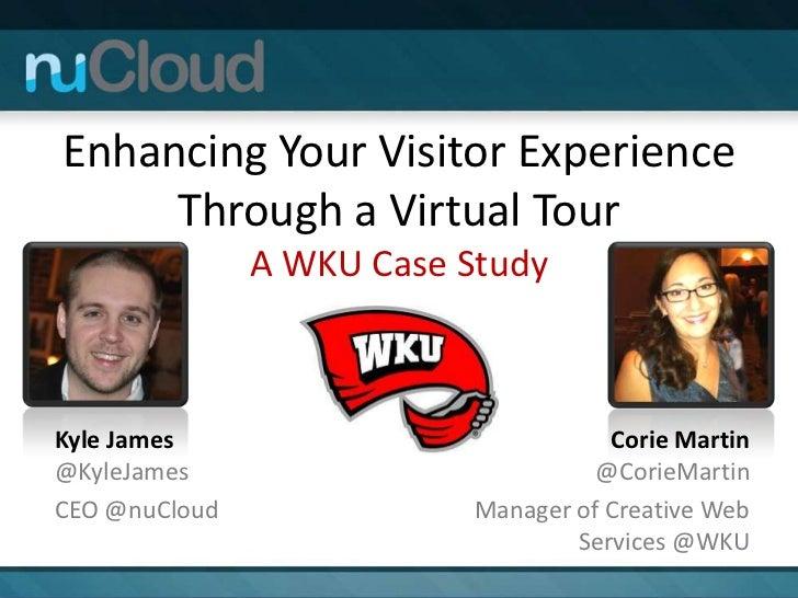 Enhancing Your Visitor Experience     Through a Virtual Tour               A WKU Case StudyKyle James                     ...