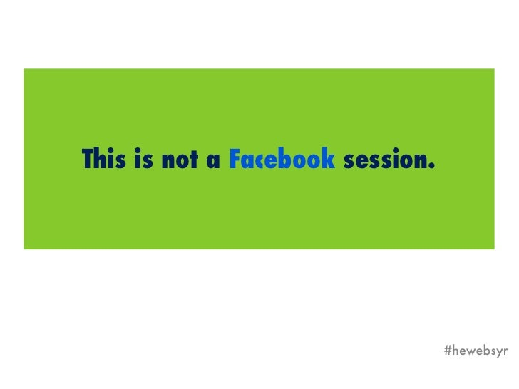 This is not a Facebook session.                                  #hewebsyr
