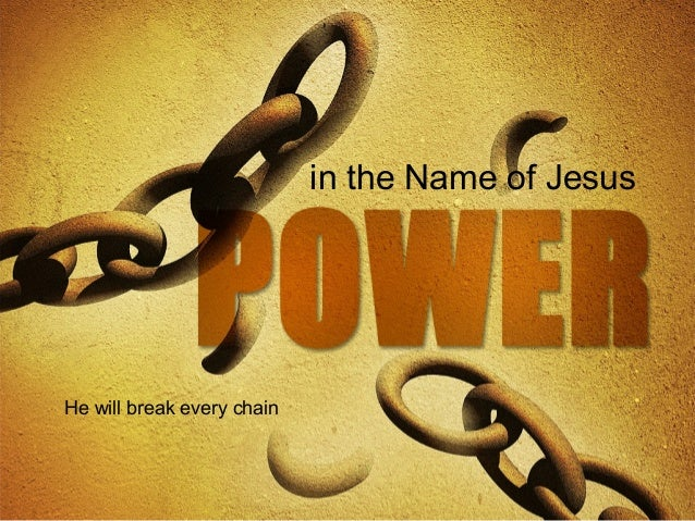 in the Name of Jesus He will break every chain
