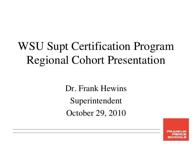 WSU Supt Certification Program Regional Cohort Presentation Dr. Frank Hewins Superintendent October 29, 2010