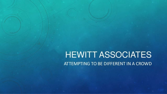 HEWITT ASSOCIATES ATTEMPTING TO BE DIFFERENT IN A CROWD