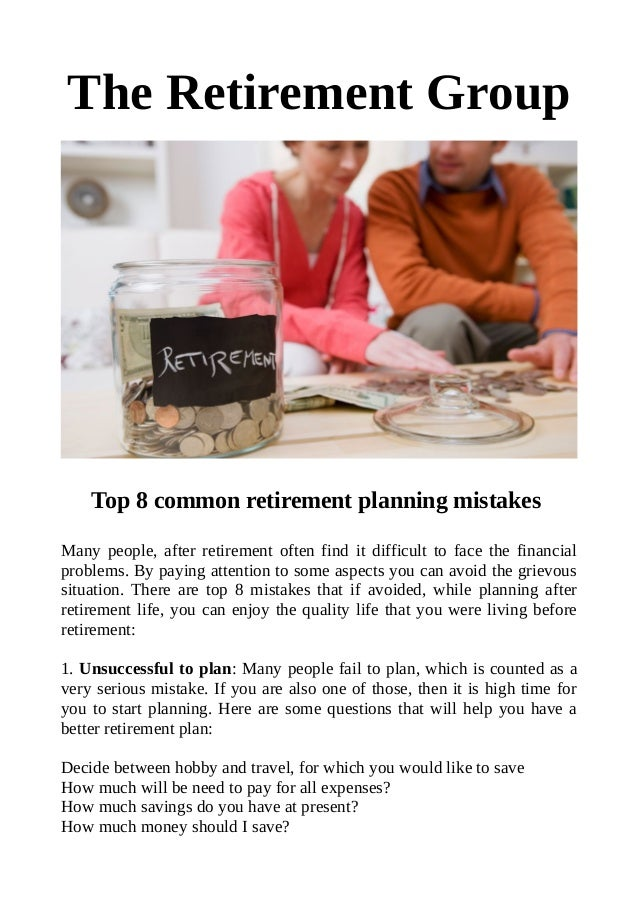 The Retirement Group Top 8 common retirement planning mistakes Many people, after retirement often find it difficult to fa...