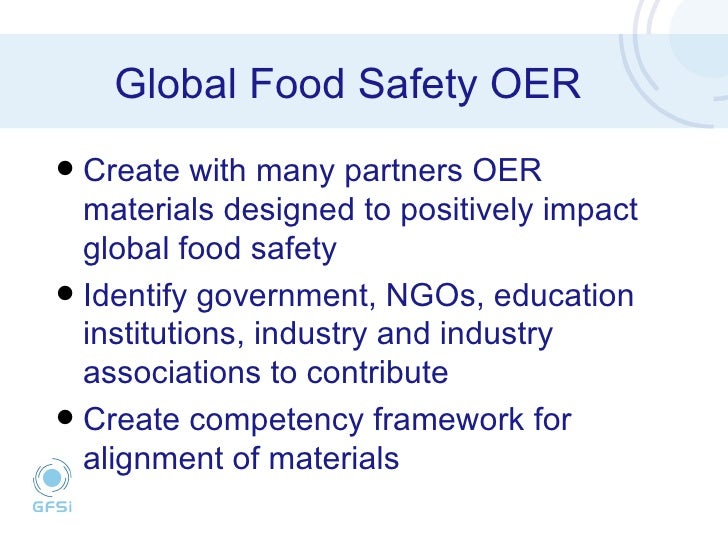 Global Food Safety OER <ul><li>Create with many partners OER materials designed to positively impact global food safety </...