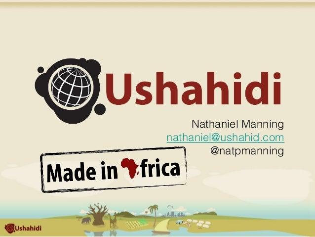 Nathaniel Manning! nathaniel@ushahid.com! @natpmanning!