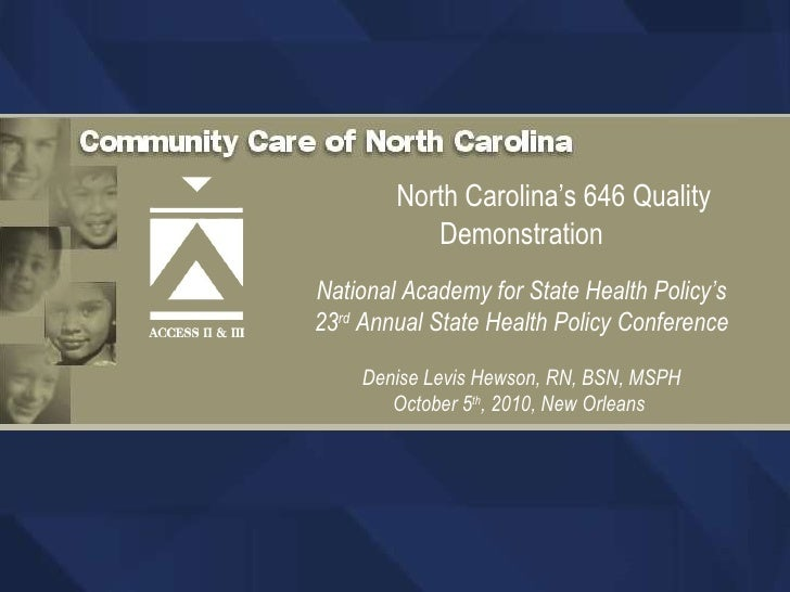 North Carolina's 646 Quality Demonstration National Academy for State Health Policy's 23 rd  Annual State Health Policy Co...