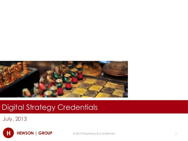 H HEWSON | GROUP Digital Strategy Credentials July, 2013 © 2013 Proprietary & Confidential 1