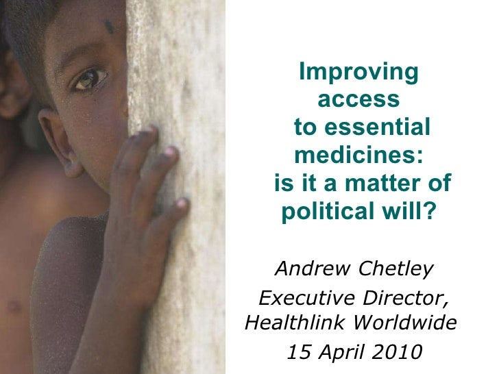 Andrew Chetley Executive Director, Healthlink Worldwide  15 April 2010 Improving  access  to essential medicines:  is it a...