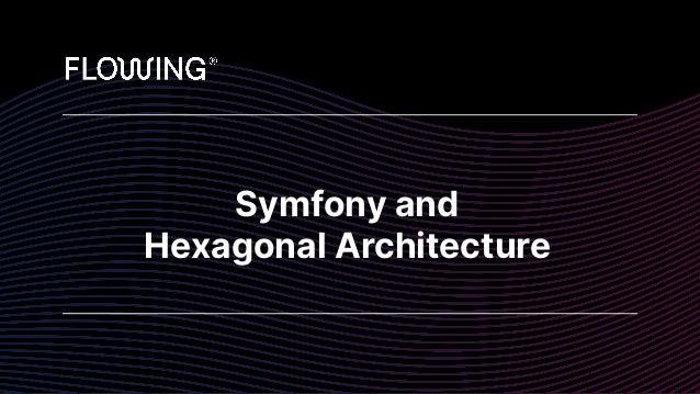 Symfony and  Hexagonal Architecture