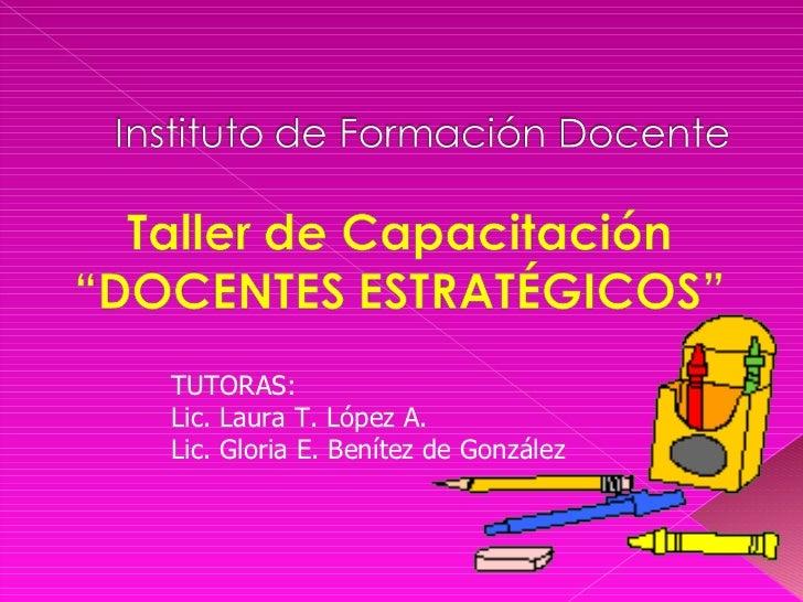 TUTORAS: Lic. Laura T. López A. Lic. Gloria E. Benítez de González