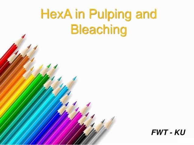 HexA in Pulping and Bleaching FWT - KU