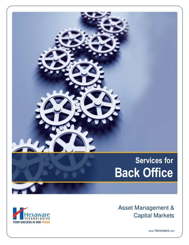 Services for Back Office www.hexaware.com Asset Management & Capital Markets