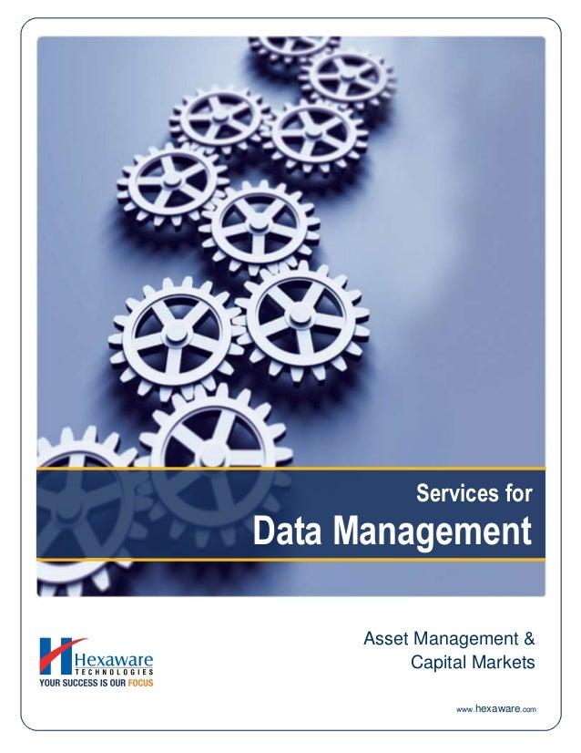 Services for Data Management www.hexaware.com Asset Management & Capital Markets