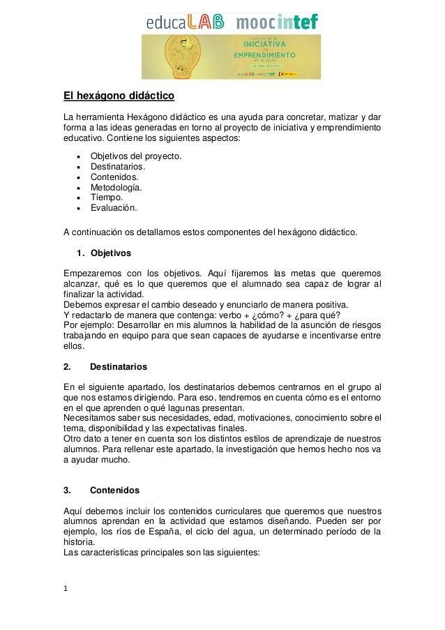 1 El hexágono didáctico La herramienta Hexágono didáctico es una ayuda para concretar, matizar y dar forma a las ideas gen...