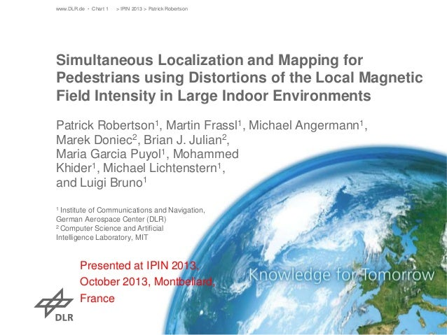 www.DLR.de • Chart 1  > IPIN 2013 > Patrick Robertson  Simultaneous Localization and Mapping for Pedestrians using Distort...