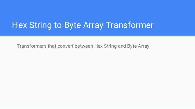 Hex string to byte array transformer