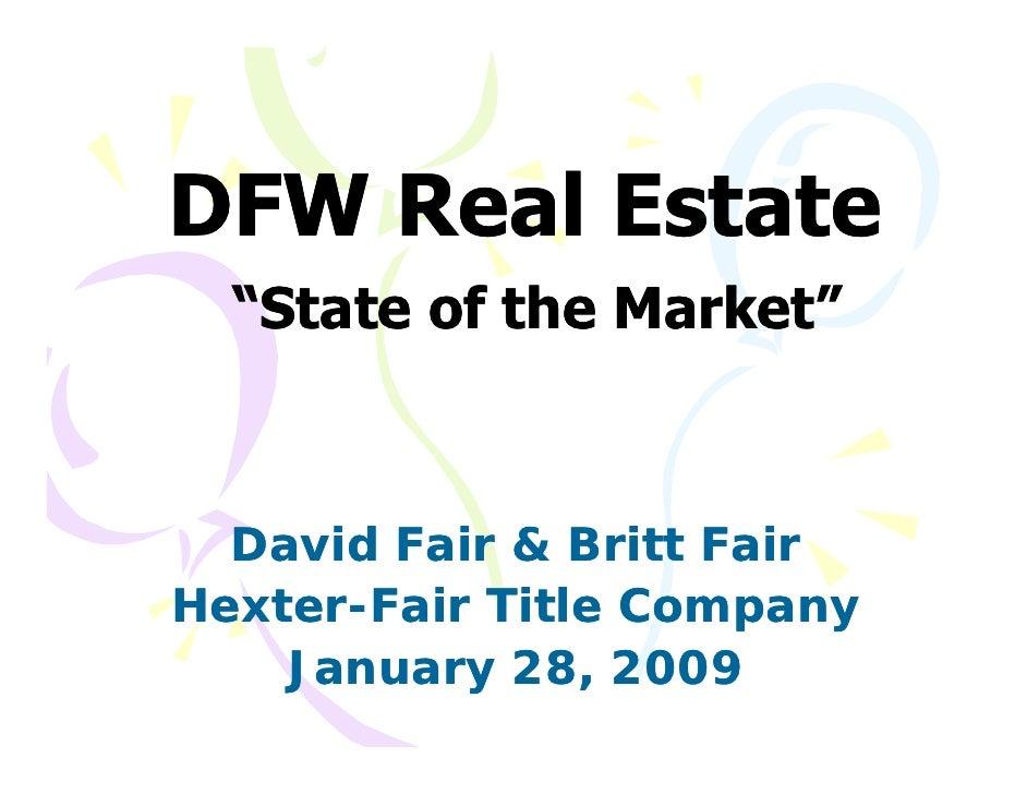 """DFW Real Estate   """"State of the Market""""      David Fair & Britt Fair Hexter- Hexter-Fair Title Company     January 28, 2009"""