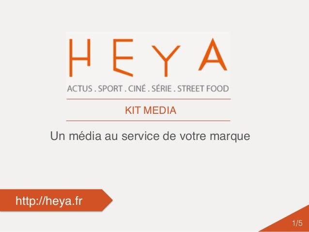 Un média au service de votre marque http://heya.fr 1/5! KIT MEDIA