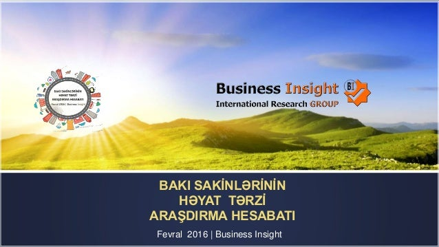 Fevral 2016 | Business Insight BAKI SAKİNLƏRİNİN HƏYAT TƏRZİ ARAŞDIRMA HESABATI