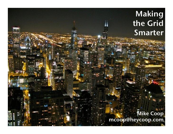Making!        the Grid!        Smarter!             Mike Coop! mcoop@heycoop.com!