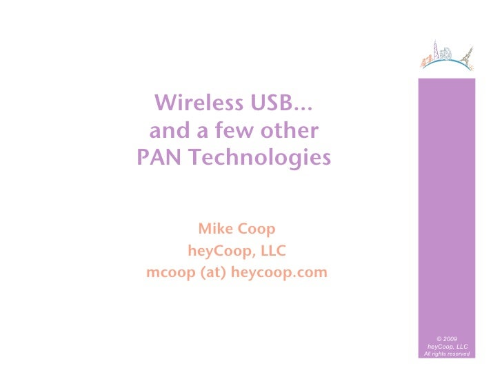 Wireless USB…!  and a few other! PAN Technologies!         Mike Coop!     heyCoop, LLC! mcoop (at) heycoop.com!           ...