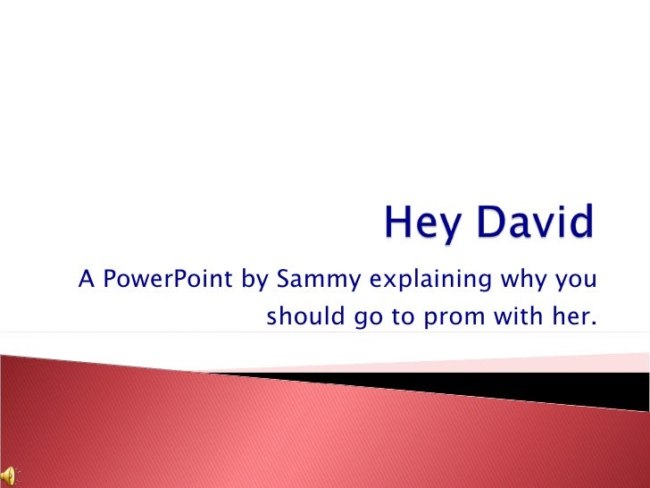 A PowerPoint by Sammy explaining why you should go to prom with her.