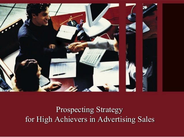 Prospecting StrategyProspecting Strategy for High Achievers in Advertising Salesfor High Achievers in Advertising Sales