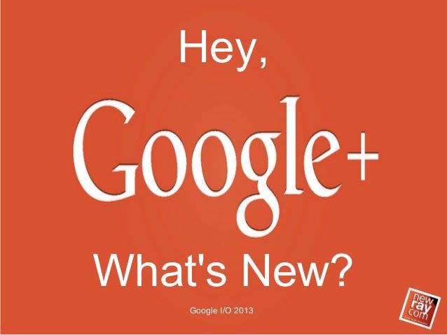 Whats New?Hey,Google I/O 2013