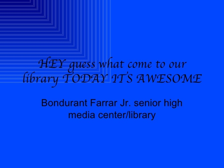 HEY guess what come to our library TODAY ITS AWESOME Bondurant Farrar Jr. senior high media center/library