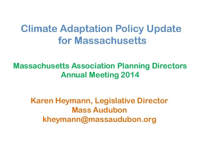 Karen Heymann, Legislative Director Mass Audubon kheymann@massaudubon.org Massachusetts Association Planning Directors Ann...