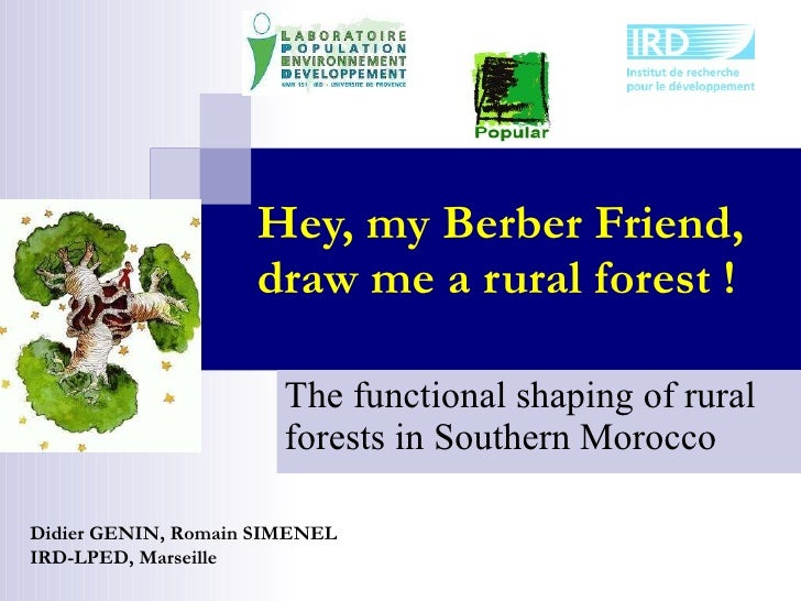 Hey, my Berber Friend, draw me a rural forest ! The functional shaping of rural forests in Southern Morocco Didier GENIN, ...