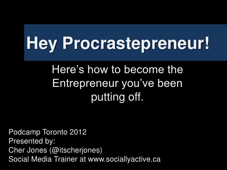 Hey Procrastepreneur!            Here's how to become the            Entrepreneur you've been                    putting o...