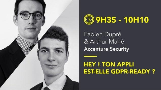 Fabien Dupré Arthur Mahé 29 janvier 2019 HEY! TON APPLI EST-ELLE GDPR READY?
