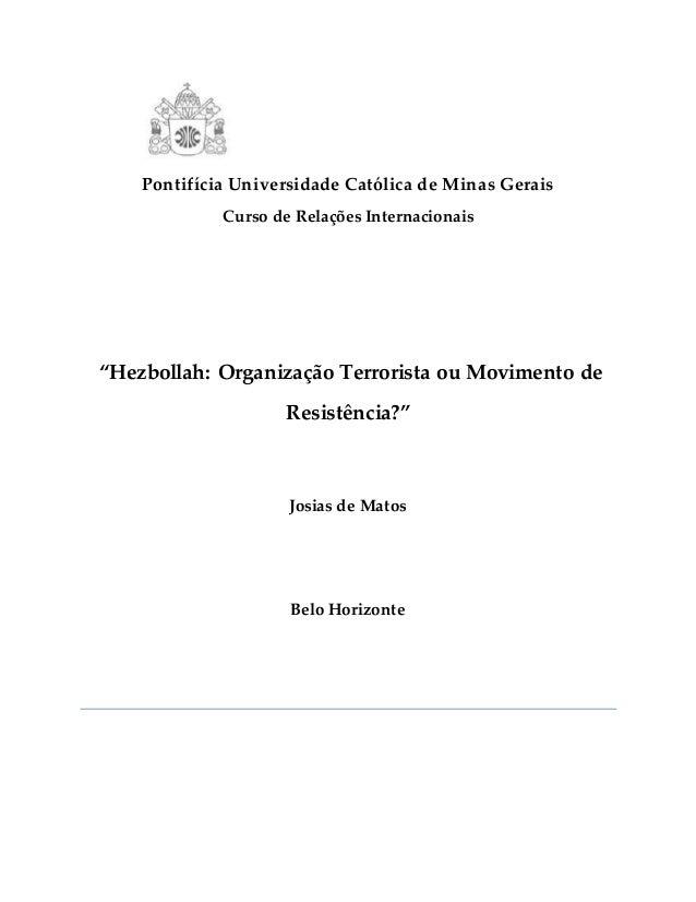 """Pontifícia Universidade Católica de Minas Gerais Curso de Relações Internacionais """"Hezbollah: Organização Terrorista ou Mo..."""