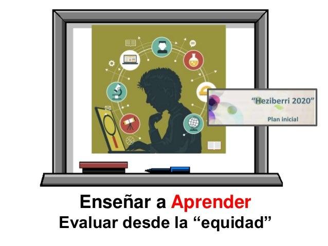 """Enseñar a Aprender Evaluar desde la """"equidad"""""""