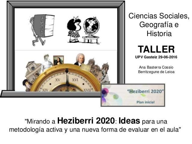 """""""Mirando a Heziberri 2020: Ideas para una metodología activa y una nueva forma de evaluar en el aula"""" TALLER UPV Gasteiz 2..."""
